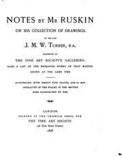 Cover of: Notes by Mr Ruskin on his collection of drawings by the late J. M. W. Turner, RA., exhibited at the Fine ArtSociety's galleries: also a list of the engraved works of that master shown at the same time.
