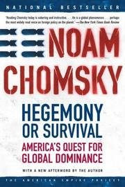 Cover of: Hegemony or survival: America's quest for global dominance