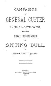Cover of: Campaigns of General Custer in the North-west, and the final surrender of Sitting Bull | Judson Elliott Walker