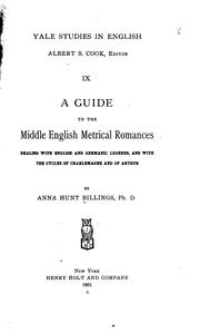A guide to the Middle English metrical romances, dealing with English and Germanic legends, and with the cycles of Charlemagne and of Arthur by Anna Hunt Billings