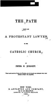 Cover of: The path which led a Protestant lawyer to the Catholic church | Peter H. Burnett