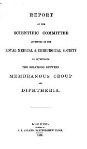 Cover of: Report of the Scientific committee appointed by the Royal medical & chirurgical society to investigate the relations between membranous croup and diphtheria