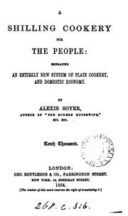A shilling cookery for the people by Alexis Soyer