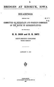 Cover of: Bridges at Keokuk, Iowa: Hearings before the Committee on Interstate and Foreign Commerce of the House of Representatives, on the bills H.R. 26559 and H.R. 26672, Sixty-second Congress, third session. January 17, 1913.