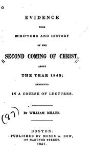Evidence from Scripture and history of the second coming of Christ, about the year 1843 by Miller, William