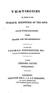 Testimonies In Proof Of The Separate Existence Of The Soul In A State Of Self-Consciousness Between Death And The Resurrection by Thomas Huntingford