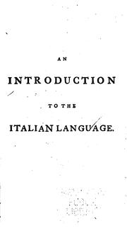 Cover of: An introduction to the Italian language: Containing specimens both of prose and verse ... with a literal translation and grammatical notes, for the use of those who, being already acquainted with grammar, attempt to learn it without a master ...