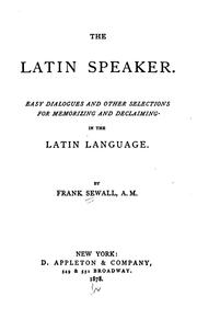 Cover of: The Latin speaker: easy dialogues and other selections for memorizing and declaiming in the Latin language