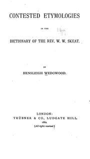 Contested etymologies in the dictionary of the Rev. W. W. Skeat by Hensleigh Wedgwood