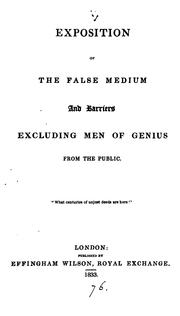 Cover of: Exposition of the false medium and barriers excluding men of genius from the public. | R. H. Horne