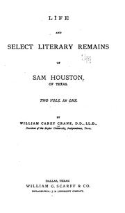 Life And Select Literary Remains Of Sam Houston Of Texas by William Carey Crane
