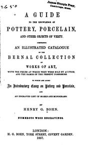 Cover of: A guide to the knowledge of pottery, porcelain, and other objects of vertu: Comprising an illustrated catalogue of the Bernal collection of works of art, with the prices at which they were sold by auction, and the names of the present possessors.  To which are added an introductory essay on pottery and procelain, and an engraved list of marks and monograms.