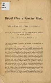 Cover of: National affairs at home and abroad: Speech of Hon. Charles Sumner at the annual convention of the Republican Party of Massachusetts, held at Worcester, September 22, 1869.