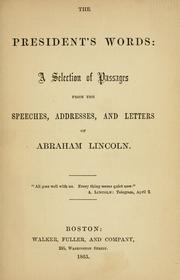 Cover of: The President's words: a selection of passages from the speeches, addresses, and letters of Abraham Lincoln ...