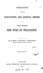Cover of: Selections from the dispatches and general orders of Field Marshall the Duke of Wellington: y Lieut.Colonel Gurwood.