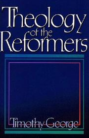Cover of: Theology of the Reformers by Timothy George
