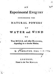 Cover of: An experimental enquiry concerning the natural powers of water and wind to turn mills