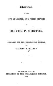 Cover of: Sketch of the life, character, and public services of Oliver P. Morton. | Charles M. Walker