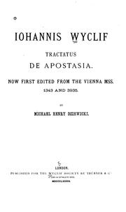 Cover of: Iohannis Wyclif Tractatus de apostasia: Now first edited from the Vienna MSS. 1343 and 3935.  By Michael Henry Dziewicki.  London, Published for the Wyclif Society by Trübner, 1889.
