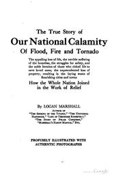 The true story of our national calamity of flood, fire and tornado .. by Logan Marshall