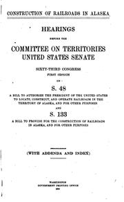 Cover of: Construction of railroads in Alaska by United States. Congress. Senate. Committee on Territories