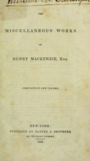 Cover of: The miscellaneous works of Henry Mackenzie