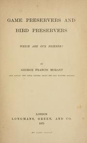 Cover of: Game preservers and bird preservers, which are our friends? | George Francis Morant