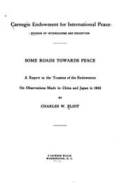 Cover of: ... Some roads towards peace: a report to the trustees of the Endowment on observations made in China and Japan in 1912