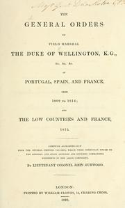 Cover of: The general orders of Field Marshal, the Duke of Wellington in Portugal, Spain and France, from 1809 to 1814