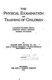 The physical examination and training of children; a handbook, for school medical inspectors, physical directors, teachers, and parents by Charles Keen Taylor