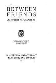 Cover of: Between friends | Robert William Chambers