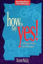 Cover of: How to say yes! to all the best choices (and really mean it) | Susan Nally