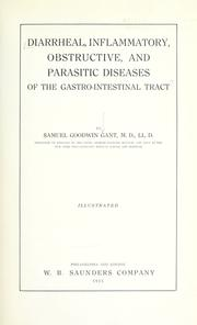 Cover of: Diarrheal, inflammatory, obstructive, and parasitic diseases of the gastro-intestinal tract | Samuel Goodwin Gant