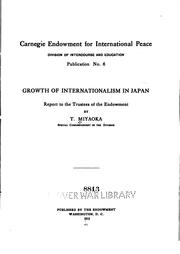 Cover of: Growth of internationalism in Japan; report to the trustees of the Endowment | Tsunejiro Miyaoka
