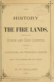 Cover of: History of the Fire lands, comprising Huron and Erie Counties, Ohio, with illustrations and biographical sketches of some of the prominent men and pioneers. | W. W. Williams