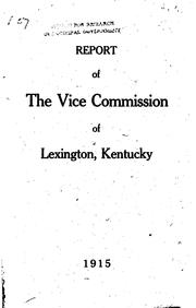 Cover of: Report of the Vice commission of Lexington, Kentucky. | Lexington (Ky.). Vice Commission.