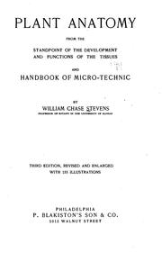 Plant anatomy from the standpoint of the development and functions of the tissues, and handbook of microtechnic by William Chase Stevens