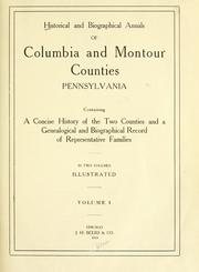 Cover of: Historical and biographical annals of Columbia and Montour counties, Pennsylvania, containing a concise history of the two counties and a genealogical and biographical record of representative families ... |
