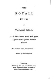 Cover of: The royal king, and loyal subject: A woman killed with kindness.
