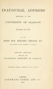 Cover of: Inaugural address delivered to the University of Glasgow Nov. 19, 1873: by Benjamin Disraeli.  2d ed., including the occasional speeches at Glasgow, authorised ed., corr. by the author.