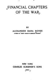 Financial chapters of the war by Alexander Dana Noyes