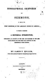 Cover of: Biographical sketches and sermons, of some of the first ministers of the Associate Church in America. | Miller, James P.