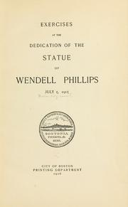 Cover of: Exercises at the dedication of the statue of Wendell Phillips, July 5, 1915