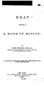 Cover of: Heat considered as a mode of motion: being a course of twelve lectures delivered at the Royal Institution ofGreat Britain in the season of 1862