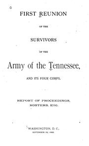 Cover of: First reunion of the survivors of the Army of the Tennessee and its four corps. | Association of survivors of the Army of the Tennessee.