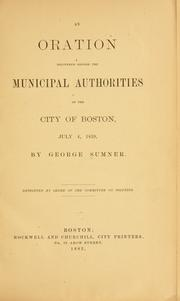 Cover of: oration delivered before the municipal authorities of the city of Boston, July 4, 1859 | Sumner, George