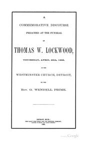 Cover of: A commemorative discourse preached at the funeral of Thomas W. Lockwood, Thursday, April 26th, 1866, in the Westminster church, Detroit