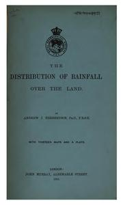 Cover of: The distribution of rainfall over the land. | A. J. Herbertson