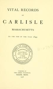 Cover of: Vital records of Carlisle, Massachusetts, to the end of the year 1849. | Carlisle (Mass. : Town)