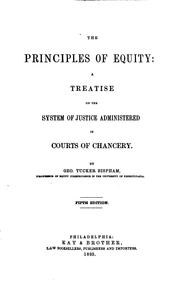 Cover of: principles of equity: a treatise on the system of justice administered in courts of chancery. | George Tucker Bispham